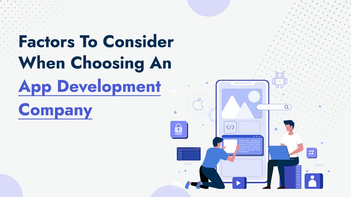 Factors To Consider When Choosing A Mobile App Development Company