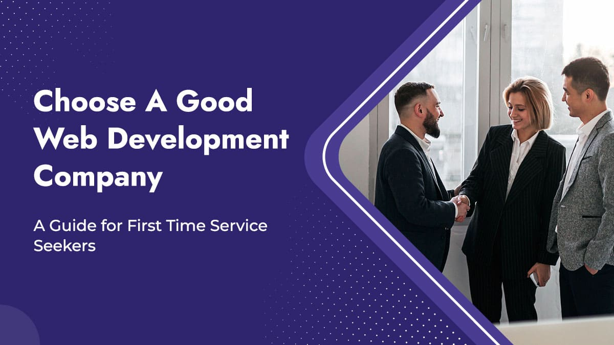 How to Choose A Good Web Development Company: A Guide for First Time Service Seekers
