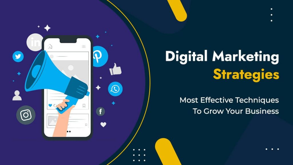Digital Marketing Strategies: 5 Most Effective Techniques To Grow Your Business